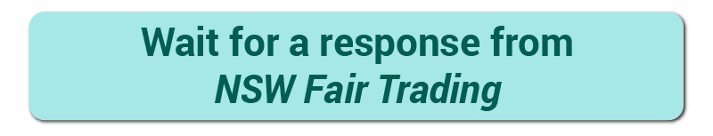 Wait for a response from NSW Fair Trading